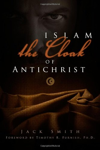 Islam - The Cloak of Antichrist: Smith, Jack