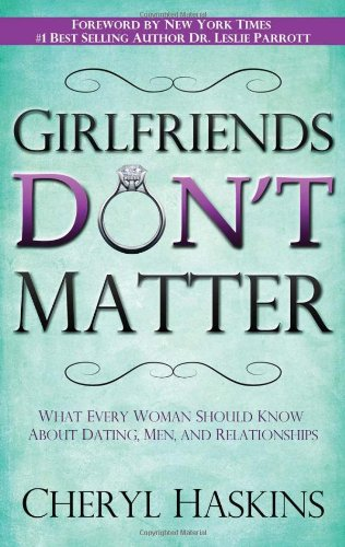 9781606152249: Girlfriends Don't Matter: What Every Woman Should Know About Dating, Men, and Relationships