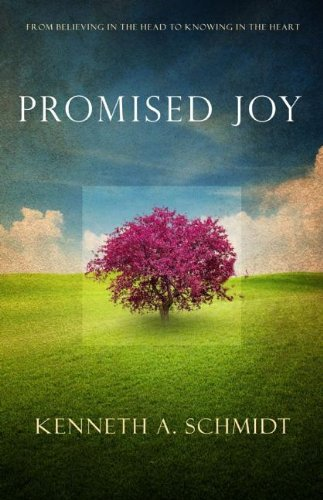 Promised Joy: From Believing in the Head to Knowing in the Heart: Schmidt, Kenneth A.