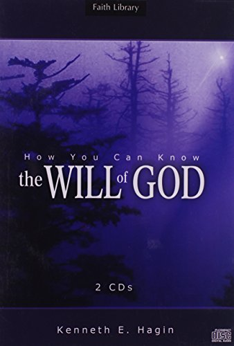 How You Can Know The Will Of God By Kenneth E Hagin Faith Library