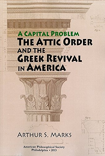 9781606180358: Capital Problem: The Attic Order and the Greek Revival in America: Transactions, APS (Vol. 103, Part 5)