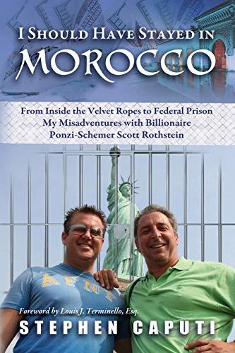 9781606190111: I Should Have Stayed in Morocco: My Misadventures with Billionaire Ponzi-Schemer Scott Rothstein