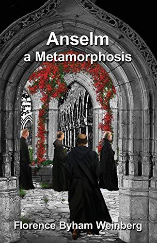 Anselm: A Metamorphosis: Florence Byham Weinberg