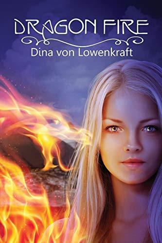 Dragon Fire: Lowenkraft, Dina Von; Von Lowenkraft, Dina
