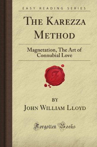 The Karezza Method: Magnetation, The Art of Connubial Love (Forgotten Books): Lloyd, John William