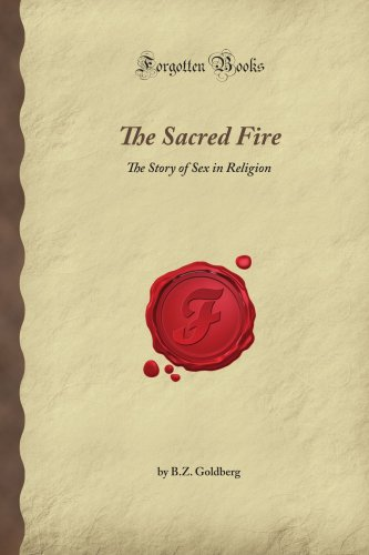 9781606200476: The Sacred Fire: The Story of Sex in Religion (Forgotten Books)