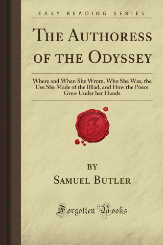 9781606201633: The Authoress of the Odyssey: Where and When She Wrote, Who She Was, the Use She Made of the Illiad, and How the Poem Grew Under her Hands (Forgotten Books)