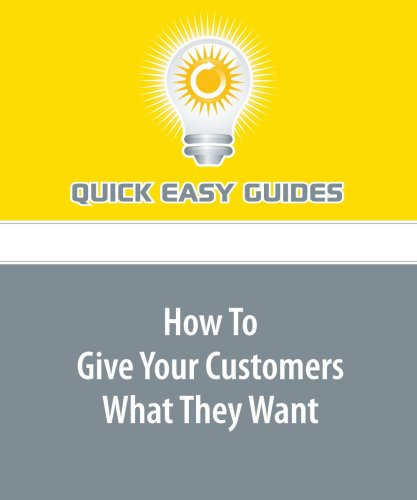 9781606203781: How To Give Your Customers What They Want