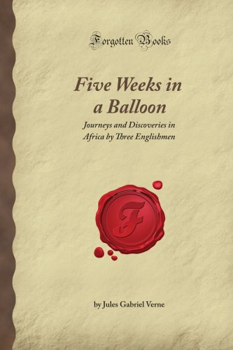 Five Weeks in a Balloon: Journeys and: Verne, Jules Gabriel