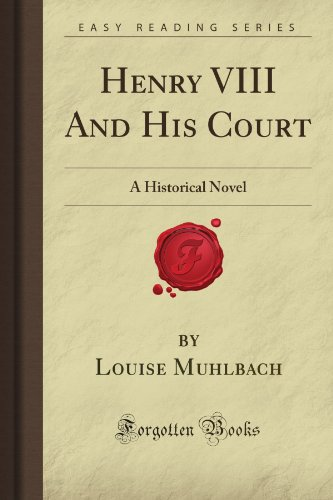 Henry VIII And His Court: A Historical: Muhlbach, Louise M.