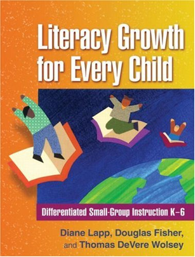 9781606230688: Literacy Growth for Every Child: Differentiated Small-Group Instruction K-6 (Solving Problems in the Teaching of Literacy)