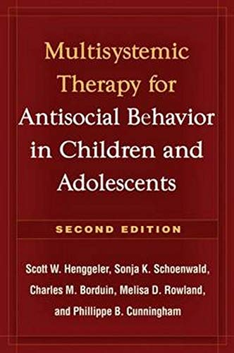 Multisystemic Therapy for Antisocial Behavior in Children and Adolescents, Second Edition (9781606230718) by Scott W. Henggeler; Sonja K. Schoenwald; Charles M. Borduin; Melisa D. Rowland; Phillippe B. Cunningham