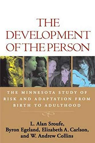 The Development of the Person: The Minnesota Study of Risk and Adaptation from Birth to Adulthood: ...