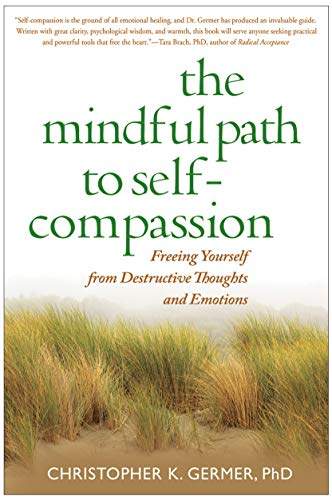 9781606232842: The Mindful Path to Self-Compassion: Freeing Yourself from Destructive Thoughts and Emotions