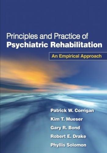 Principles and Practice of Psychiatric Rehabilitation: An: Patrick W. Corrigan