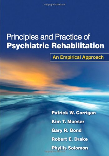 9781606233443: Principles and Practice of Psychiatric Rehabilitation, First Edition: An Empirical Approach