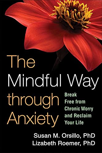 9781606234648: The Mindful Way through Anxiety: Break Free from Chronic Worry and Reclaim Your Life