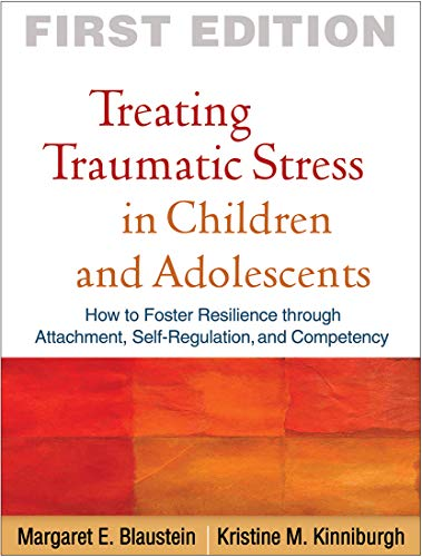 9781606236253: Treating Traumatic Stress in Children and Adolescents: How to Foster Resilience through Attachment, Self-Regulation, and Competency