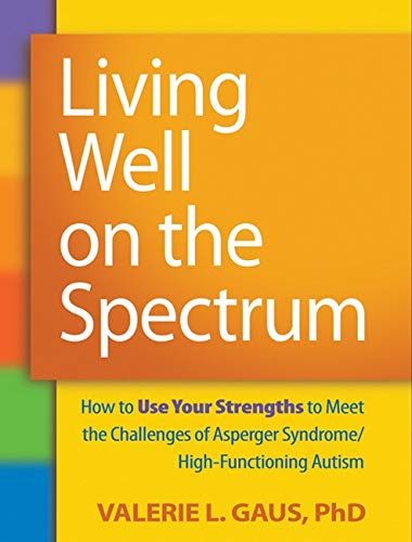 9781606236345: Living Well on the Spectrum: How to Use Your Strengths to Meet the Challenges of Asperger Syndrome/High-Functioning Autism