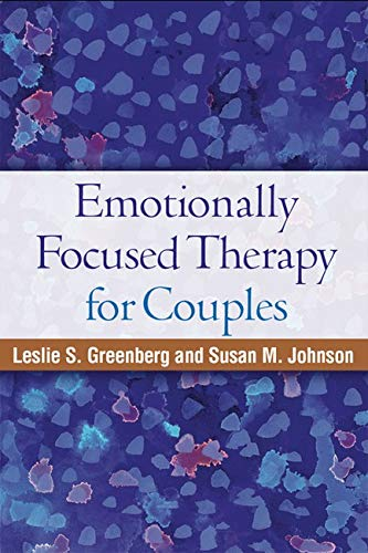 Emotionally Focused Therapy for Couples: Greenberg, Leslie S.; Johnson, Susan M.