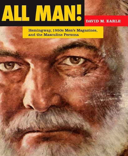 9781606350041: All Man!: Hemingway, 1950s Men's Magazines, and the Masculine Persona