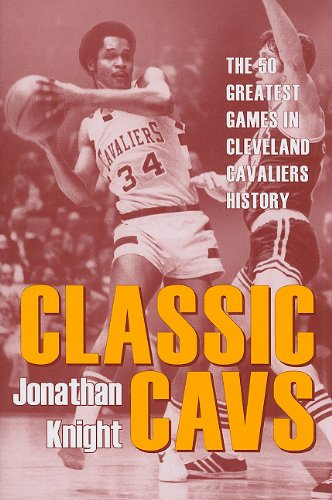 9781606350119: Classic Cavs: The 50 Greatest Games in Cleveland Cavaliers History (Classic Cleveland)