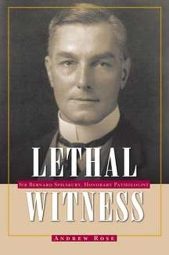 Lethal Witness: Sir Bernard Spilsbury, Honorary Pathologist (True Crime History)