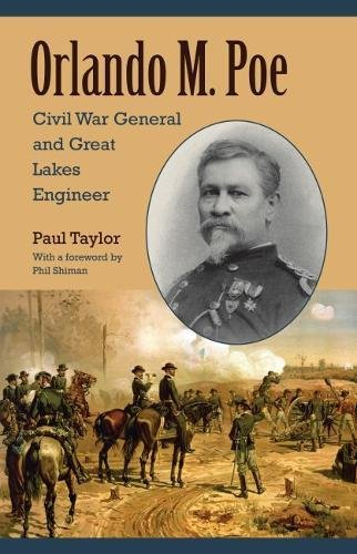 Orlando M. Poe: Civil War General and Great Lakes Engineer (Civil War in the North): Paul Taylor