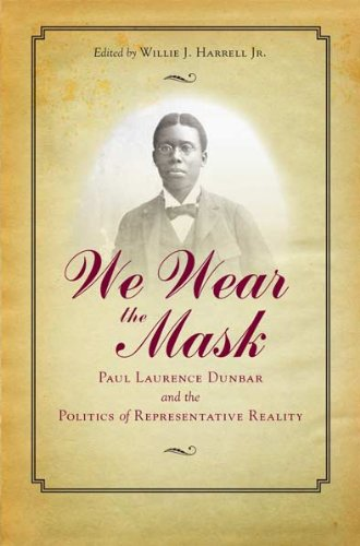 We Wear The Mask: Paul Laurence Dunbar and the Politics of Representative Reality: The Kent State ...
