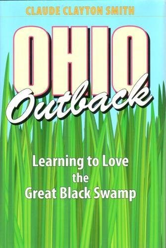 9781606350546: Ohio Outback: Learning to Love the Great Black Swamp