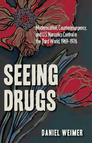 9781606350591: Seeing Drugs: Modernization, Counterinsurgency, and U.S. Narcotics Control in the Third World, 1969-1976 (New Studies in U.S. Foreign Relations)