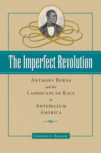 The Imperfect Revolution: Anthonly Burns and the Landscape of Race in Antebellum America (American ...