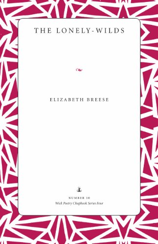 The Lonely-Wilds (Wick Poetry Chapbook Series Four): Breese, Elizabeth