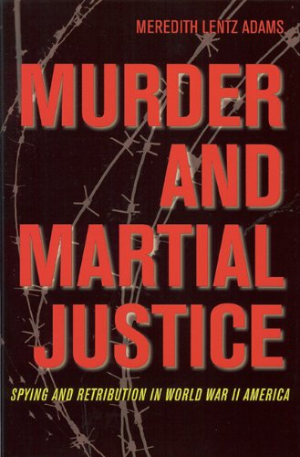 Murder and Martial Justice: Spying and Retribution in World War II America (Hardback): Meredith ...