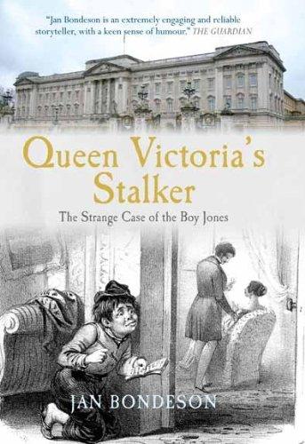 Queen Victoria's Stalker: The Strange Case of the Boy Jones (True Crime History): Jan Bondeson