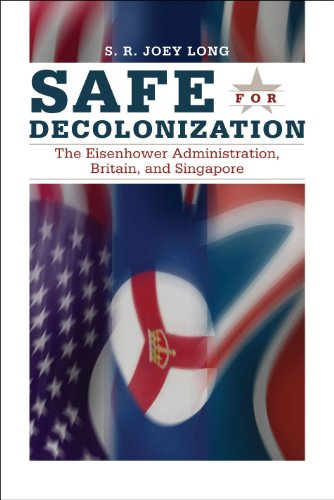 Safe for Decolonization. The Eisenhower Administration, Britain, and Singapore.: Long, S R