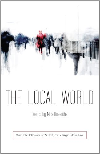 The Local World (Wick Poetry First Book): Mira Rosenthal
