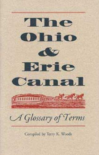 9781606351062: The Ohio & Erie Canal: A Glossary of Terms, Revised and Expanded