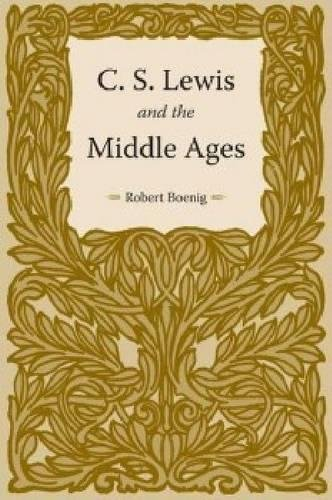 C.S. Lewis and the Middle Ages (Hardback): Robert Boenig
