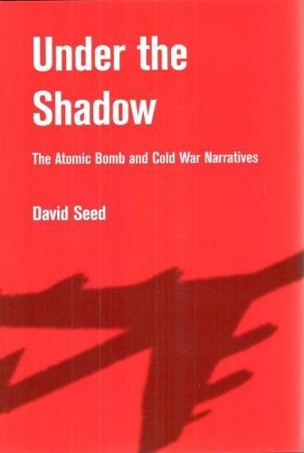 Under the Shadow: The Atomic Bomb and Cold War Narratives (Hardback): David Seed