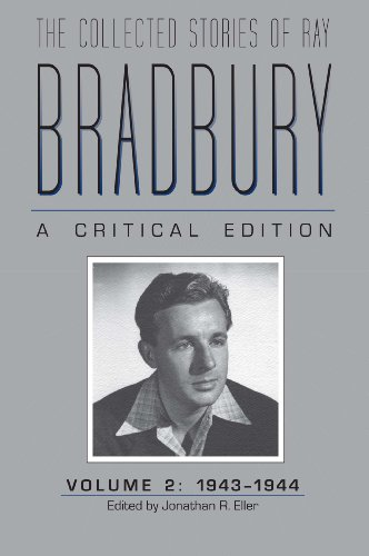 The Collected Stories of Ray Bradbury: A Critical Edition Volume 2, 1943-1944: Jonathan R. Eller