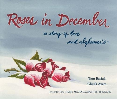Roses in December: A Story of Love and Alzheimer's (Literature and Medicine): Tom Batiuk