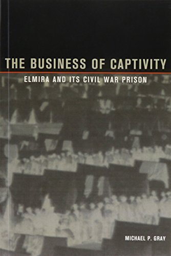 9781606352663: The Business of Captivity: Elmira and Its Civil War Prison