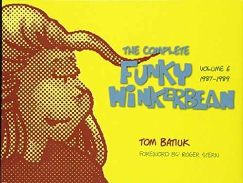 Funky and Friends: The Complete Funky Winkerbean, Volumes 1 through 6: Tom Batiuk