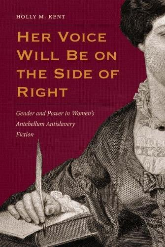 Her Voice Will Be on the Side of Right: Gender and Power in Women's Antebellum Antislavery ...