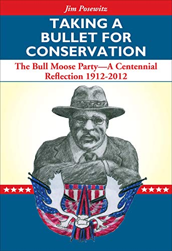 9781606390450: Taking a Bullet for Conservation: The Bull Moose Party - A Centennial Reflection 1912-2012