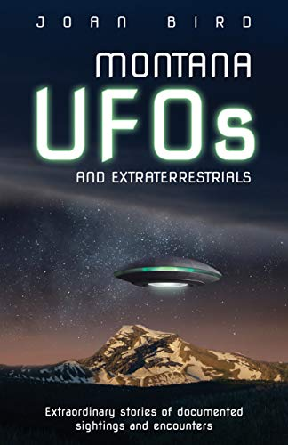 9781606390573: Montana UFOs and Extraterrestrials: Extraordinary Stories of Documented Sightings and Encounters