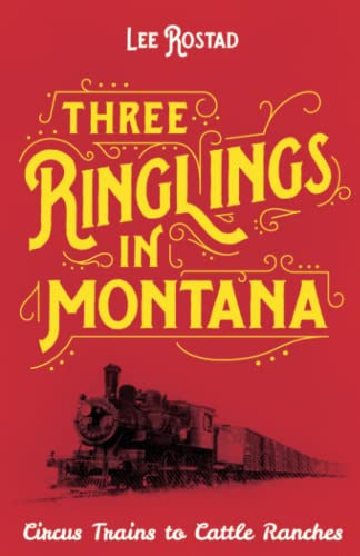 9781606390788: Three Ringlings in Montana: Circus Trains to Cattle Ranches