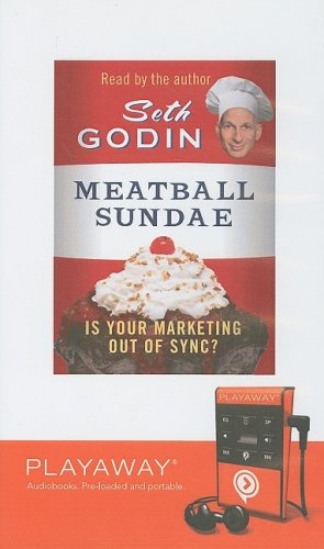 Meatball Sundae: Is Your Marketing Out of Sync? (Playaway Adult Nonfiction) (1606405217) by Seth Godin