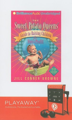 The Sweet Potato Queens' Guide to Raising Children for Fun & Profit [With Headphones] (Playaway Adult Fiction) (160640606X) by Conner Browne, Jill
